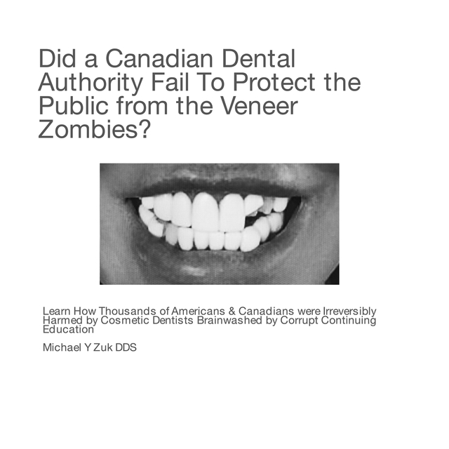 Did a Canadian Dental Authority Fail to Protect the Public from the VENEER ZOMBIES?