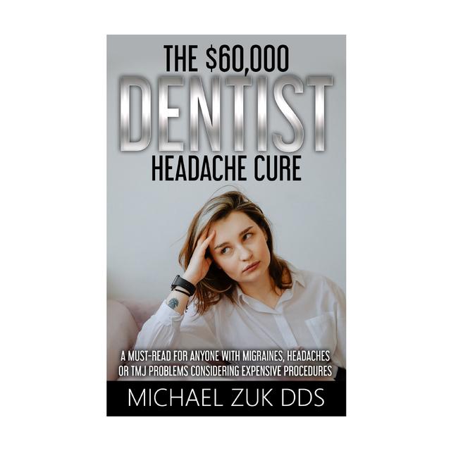 The $60,000 Dentist Headache Cure