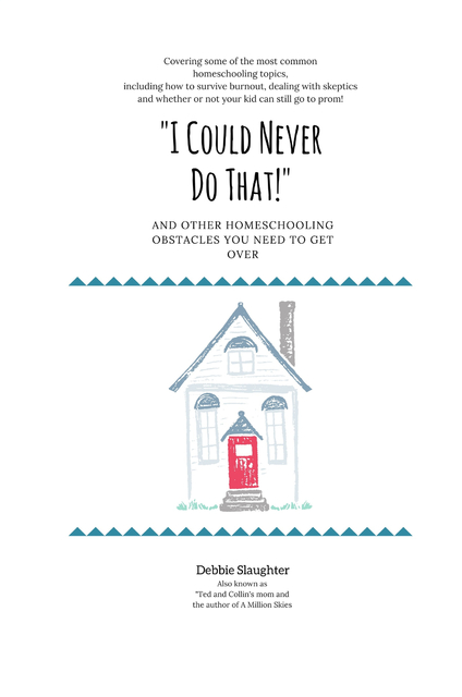 """I Could Never Do That!"" and Other Homeschooling Obstacles You Need to Get Over"