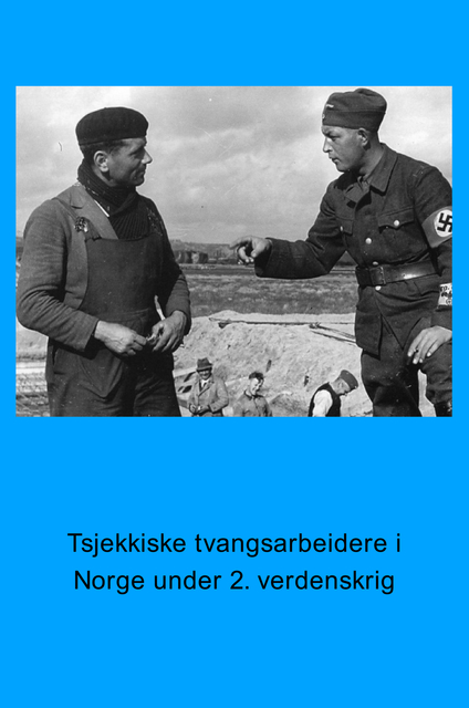 Tsjekkiske tvangsarbeidere i Norge under 2. verdenskrig.