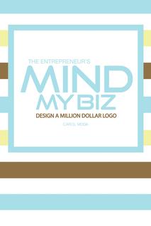 MIND MY BIZ: DESIGN A MILLION DOLLAR LOGO book cover