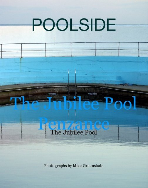 POOLSIDE. The Jubilee Pool Penzance, Photographs by Mike Greenslade