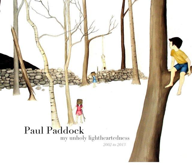 "Paul Paddock ""my unholy lightheartedness"""