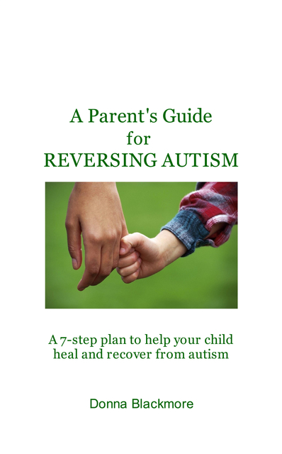 A Parent's Guide for REVERSING AUTISM