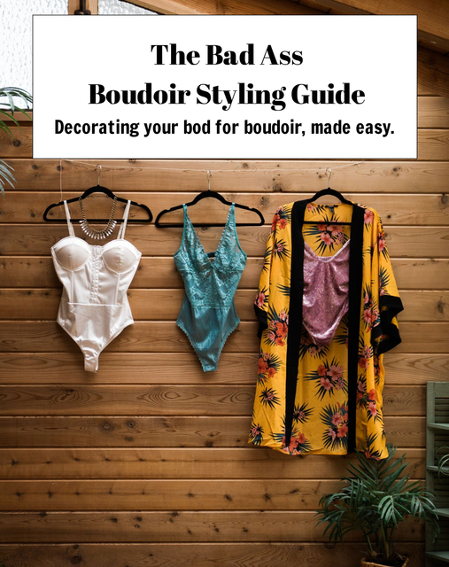 The Bad Ass Boudoir Styling Guide