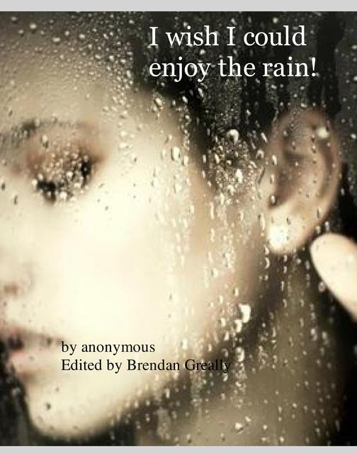 I wish I could enjoy the rain!
