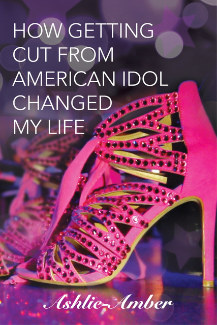 How Getting Cut from American Idol Changed My Life Ebook